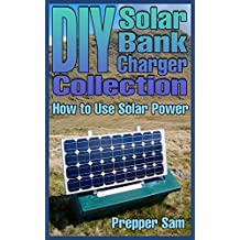 DIY Solar Bank Charger Collection: How to Use Solar Power: (Power Generation, Off Grid Power) (English Edition)