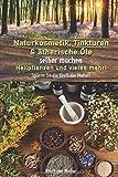 Naturkosmetik, Tinkturen & ätherische Öle selber machen, Heilpflanzen und vieles mehr!: Spüren Sie die Kraft der Natur! - der Natur Kraft