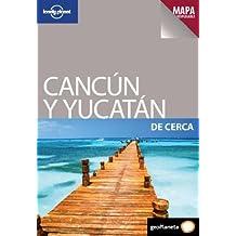 Cancún y Yucatán De cerca 1 (De Cerca (lonely Planet))