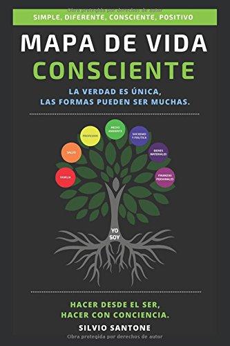 Mapa de vida consciente: La verdad es única, las formas pueden ser muchas. Hacer desde el ser, hacer con conciencia.