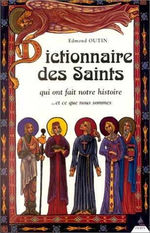Dictionnaire des Saints qui ont fait notre Histoire. et ce que nous sommes por Edmond Outin