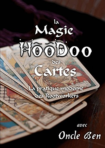 La Magie HooDoo des Cartes - La pratique moderne des Rootworkers