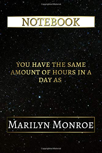 Notebook: You Have The Same Amount Of Hours In A Day As Marilyn Monroe, 6x9 Lined Journal - 110 Pages - Soft Cover (Inspirational Notebooks, Band 244)
