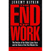 The End of Work - The Decline of the Global Labor Force and the Dawn of the Post-Market Era