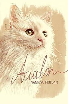 Avalon: a Heartwarming True Cat Story by [Morgan, Vanessa]