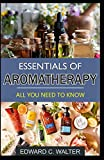 ESSENTIALS OF AROMATHERAPY: All You Need to Know