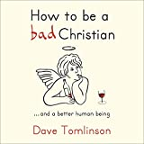 How to be a bad Christian: ...and a better human being