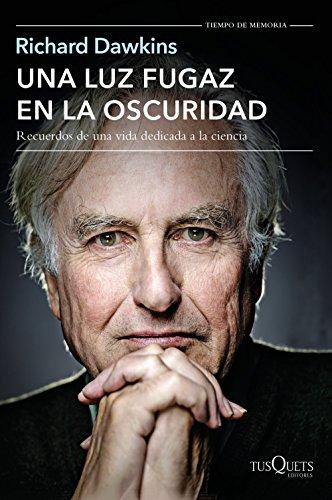 Una luz fugaz en la oscuridad: Recuerdos de una vida dedicada a la ciencia por Richard Dawkins