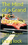The Mind of a Grand Prix Champion: