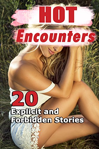 Hot Encounters (20 Explicit and Forbidden Stories) (English Edition)
