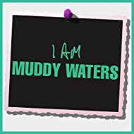 I Am Muddy Waters