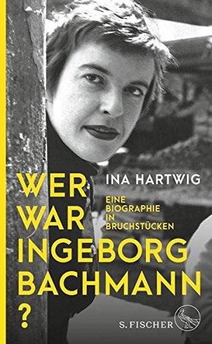 Preisvergleich Produktbild Wer war Ingeborg Bachmann: Eine Biographie in Bruchstücken