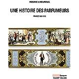Une histoire des parfumeurs : France 1850-1910