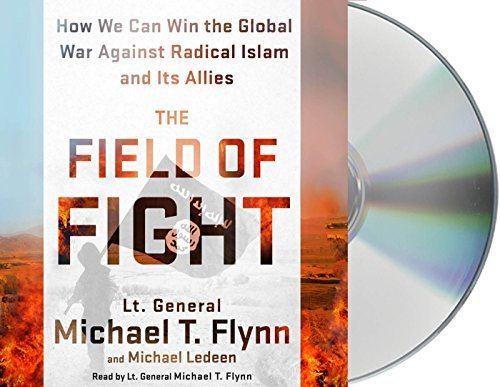 The Field of Fight: How We Can Win the Global War Against Radical Islam and Its Allies by Michael T. Flynn (2016-07-12)