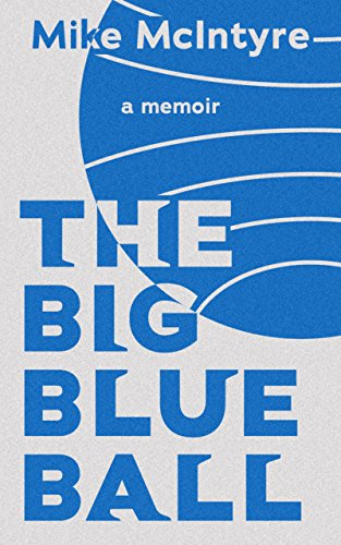 The Big Blue Ball: A Memoir (English Edition)