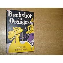 Buckshot and oranges