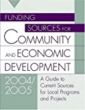 Funding Sources For Community And Economic Development 2004/2005: A Guide To Current Sources For Local Programs And Projects : with A Guide to Proposal Planning and Writing