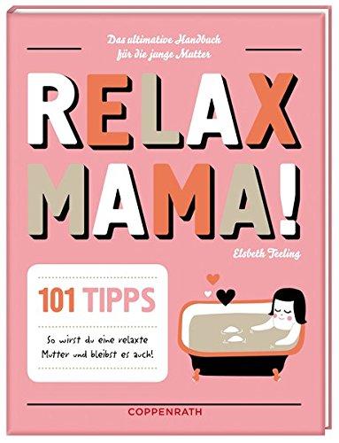 Relax Mama!: Das ultimative Handbuch für die junge Mutter (Geschenkbücher für Erwachsene)