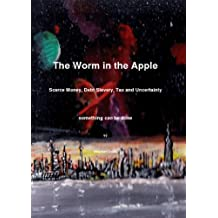 The Worm in the Apple: Scarce Money, Debt Slavery,Tax and Uncertainty