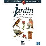Le jardin des oiseaux. Créer chez soi un refuge pour les oiseaux