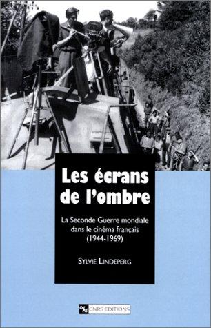 Les écrans de l'ombre : La Seconde Guerre mondiale dans le cinéma francais (1944-1969)