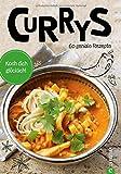 Currys: Koch dich glücklich. 60 geniale Rezepte. Ein Curry-Kochbuch mit indischen, asiatischen und kreolischen Curry-Gerichten. Currys mit Fleisch, Currys mit Fisch und Gemüsecurrys. Curry kochen.