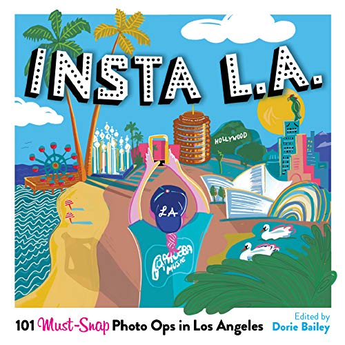 Insta L.A.: 101 Must-Snap Photo Ops in L.A.