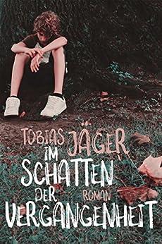 Im Schatten der Vergangenheit (German Edition) by [Jäger, Tobias]