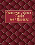 Isometric Graph Paper for Quilters: Easy Quick Planner for Future Quilting Projects!