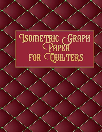 Kostüm Contour Designs - Isometric Graph Paper for Quilters: Easy Quick Planner for Future Quilting Projects!