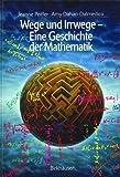Wege und Irrwege — Eine Geschichte der Mathematik (History of Mathematics)
