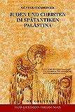Juden und Christen im spätantiken Palästina (Hans-Lietzmann-Vorlesungen, Band 9) - Günter Stemberger
