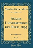 Anales Universitarios del Perú, 1897, Vol. 22 (Classic Reprint)