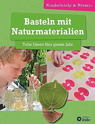 Basteln mit Naturmaterialien - Tolle Ideen fürs ganze Jahr: kinderleicht und kreativ - ab 8 Jahren (Kinderleicht &