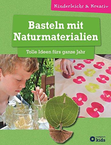Basteln mit Naturmaterialien - Tolle Ideen fürs ganze Jahr: kinderleicht und kreativ - ab 8 Jahren (Kinderleicht & Kreativ)