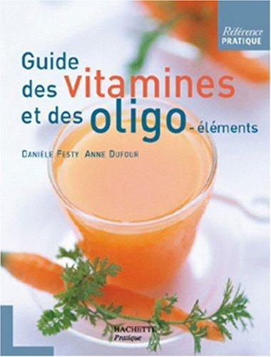 Guide des vitamines et des oligo-éléments par Anne Dufour, Danièle Festy