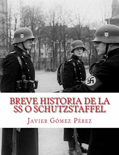 Breve historia de la SS o Schutzstaffel (Spanish Edition)