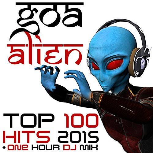 Goa Alien Top Hits 2015 (One Hour Psychedelic Goa Trance DJ Mix)