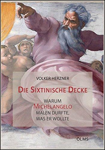 Die Sixtinische Decke - warum Michelangelo malen durfte, was er wollte (Studien zur Kunstgeschichte) (Michelangelo, Die Decke)
