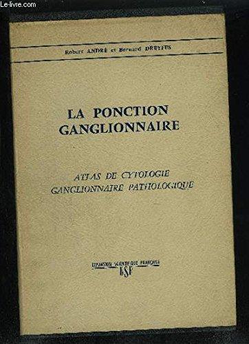 LA PONCTION GANGLIONNAIRE ATLAS DE CYTOLOGIE GANGLIONNAIRE PATHOLOGIQUE. par ANDRE ROBERT & DREYFUS BERNARD