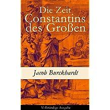Die Zeit Constantins des Großen - Vollständige Ausgabe (German Edition)