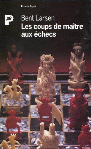 Les coups de maître aux échecs par Bent Larsen