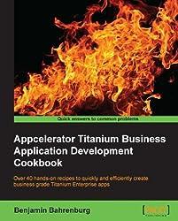 Appcelerator Titanium Business Application Development Cookbook