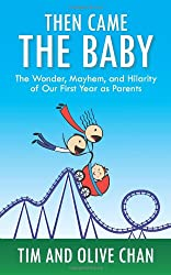 Then Came The Baby: The Wonder, Mayhem, and Hilarity of Our First Year as Parents