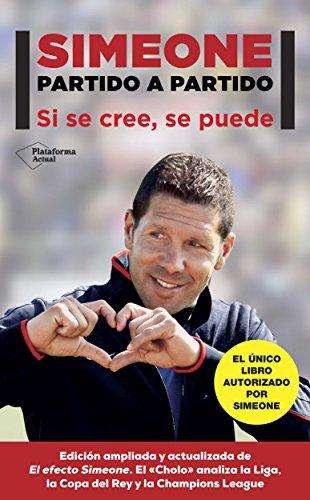 Simeone. Partido a partido: Si se cree, se puede (Plataforma Actual) por Diego Pablo Simeone