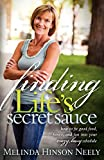Finding Life's Secret Sauce: How to fit good food, fitness, and fun into your crazy, busy schedule (English Edition)
