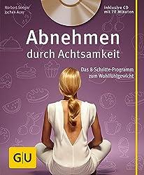 Abnehmen durch Achtsamkeit (mit CD): Das 8-Schritte-Programm zum Wohlfühlgewicht (GU Multimedia Körper, Geist & Seele)