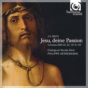 J S Bach: Cantatas Jesu, deine Passion BWV 22, 23, 127, 159