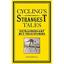 Cycling's Strangest Tales: Extraordinary but true stories