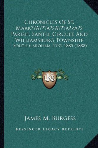 Chronicles of St. Marka Acentsacentsa A-Acentsa Acentss Parish, Santee Circuit, and Williamsburg Township: South Carolina, 1731-1885 (1888)
